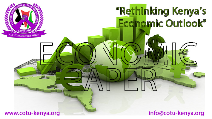 """ECONOMIC PAPER FOR DECISION MAKING IN TRADE UNIONS IN KENYA"" BY OWIDHI GEORGE OTIENO ECONOMIST CENTRAL ORGANIZATION OF TRADE UNIONS –COTU (K) APRIL 2016"
