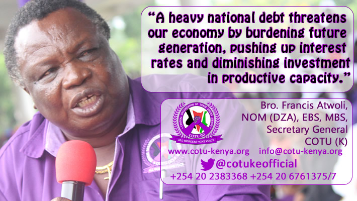 Francis Atwoli, NOM(DZA) EBS, MBS SECRETARY GENERAL on KENYA'S DEBT BURDEN